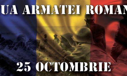 25 Octombrie – Zi de cinstire pentru eroismul si jertfele prin care oştirea noastră și-a îndeplinit misiunea nobilă de a apăra unitatea naţională şi integritatea teritorială a statului român